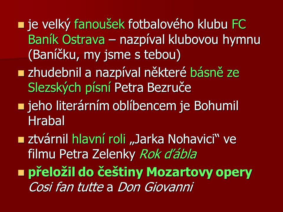 je velký fanoušek fotbalového klubu FC Baník Ostrava – nazpíval klubovou hymnu (Baníčku, my jsme s tebou) je velký fanoušek fotbalového klubu FC Baník