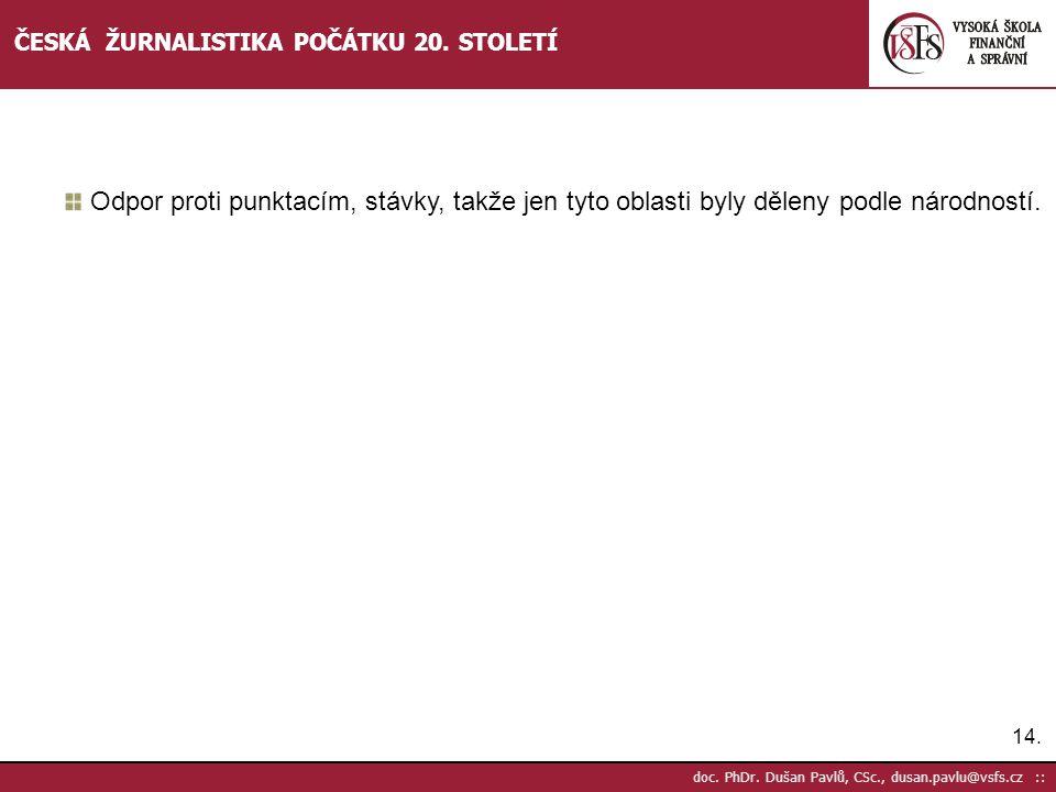 14. doc. PhDr. Dušan Pavlů, CSc., dusan.pavlu@vsfs.cz :: ČESKÁ ŽURNALISTIKA POČÁTKU 20. STOLETÍ Odpor proti punktacím, stávky, takže jen tyto oblasti