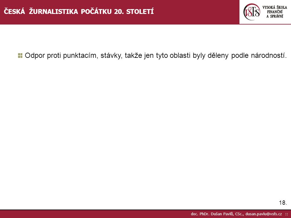 18. doc. PhDr. Dušan Pavlů, CSc., dusan.pavlu@vsfs.cz :: ČESKÁ ŽURNALISTIKA POČÁTKU 20. STOLETÍ Odpor proti punktacím, stávky, takže jen tyto oblasti