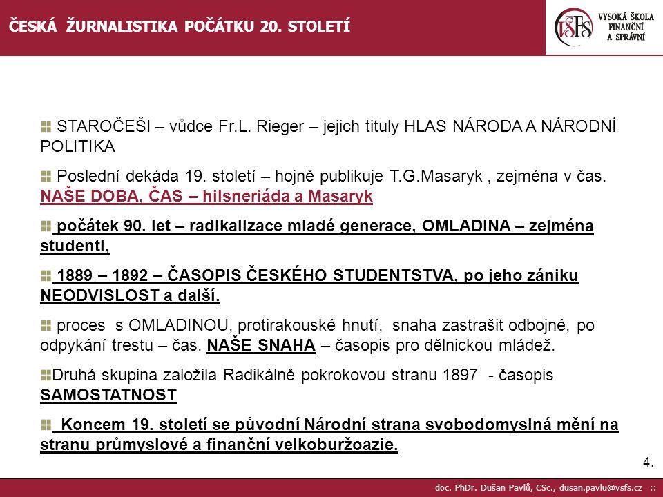 4.4. doc. PhDr. Dušan Pavlů, CSc., dusan.pavlu@vsfs.cz :: ČESKÁ ŽURNALISTIKA POČÁTKU 20. STOLETÍ STAROČEŠI – vůdce Fr.L. Rieger – jejich tituly HLAS N