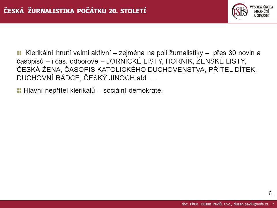 6.6. doc. PhDr. Dušan Pavlů, CSc., dusan.pavlu@vsfs.cz :: ČESKÁ ŽURNALISTIKA POČÁTKU 20. STOLETÍ Klerikální hnutí velmi aktivní – zejména na poli žurn