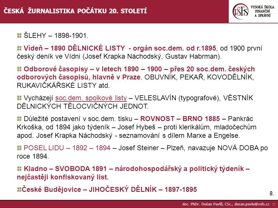 8.8. doc. PhDr. Dušan Pavlů, CSc., dusan.pavlu@vsfs.cz :: ČESKÁ ŽURNALISTIKA POČÁTKU 20. STOLETÍ ŠLEHY – 1898-1901. Vídeň – 1890 DĚLNICKÉ LISTY - orgá