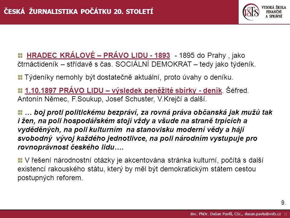 9.9. doc. PhDr. Dušan Pavlů, CSc., dusan.pavlu@vsfs.cz :: ČESKÁ ŽURNALISTIKA POČÁTKU 20. STOLETÍ HRADEC KRÁLOVÉ – PRÁVO LIDU - 1893 - 1895 do Prahy, j
