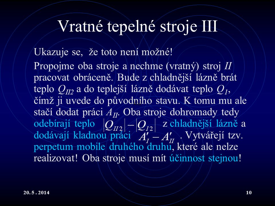 20. 5. 201410 Vratné tepelné stroje III Ukazuje se, že toto není možné.