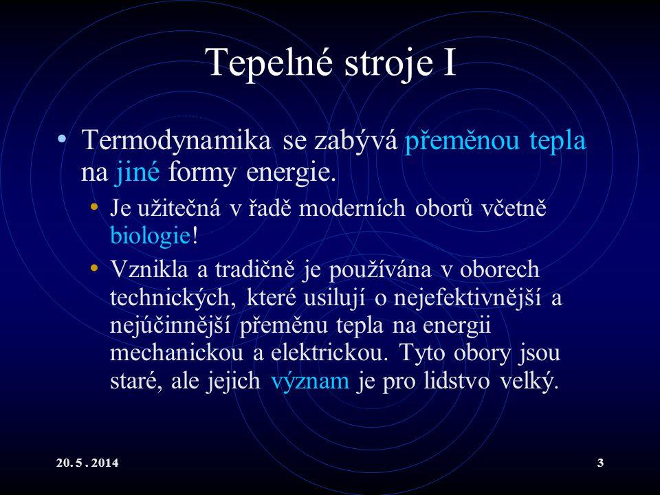 20. 5. 20143 Tepelné stroje I Termodynamika se zabývá přeměnou tepla na jiné formy energie.