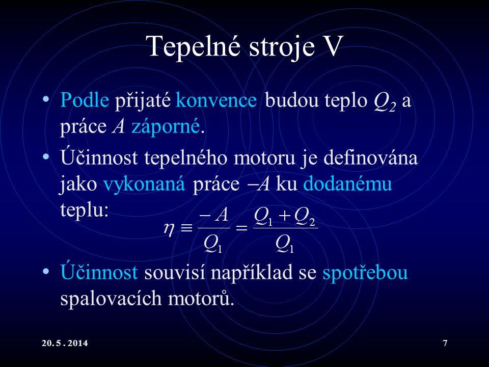 20. 5. 20147 Tepelné stroje V Podle přijaté konvence budou teplo Q 2 a práce A záporné.