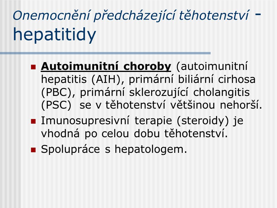Onemocnění předcházející těhotenství - hepatitidy Autoimunitní choroby (autoimunitní hepatitis (AIH), primární biliární cirhosa (PBC), primární sklero
