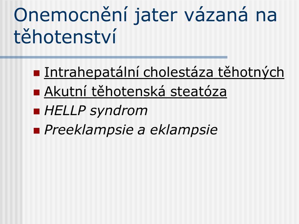 Onemocnění jater vázaná na těhotenství Intrahepatální cholestáza těhotných Akutní těhotenská steatóza HELLP syndrom Preeklampsie a eklampsie