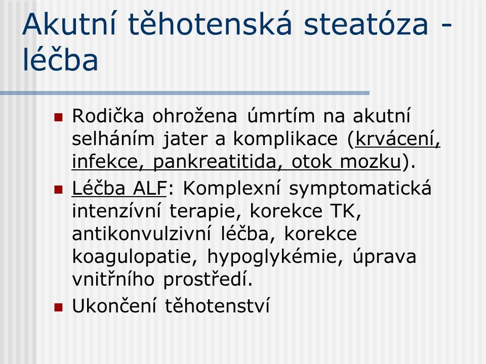 Akutní těhotenská steatóza - léčba Rodička ohrožena úmrtím na akutní selháním jater a komplikace (krvácení, infekce, pankreatitida, otok mozku). Léčba