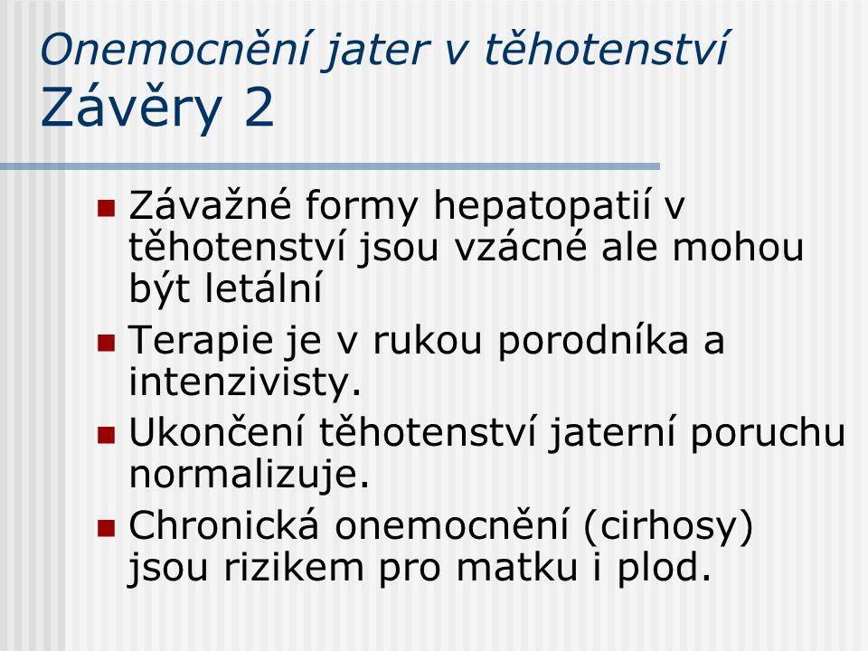 Onemocnění jater v těhotenství Závěry 2 Závažné formy hepatopatií v těhotenství jsou vzácné ale mohou být letální Terapie je v rukou porodníka a inten