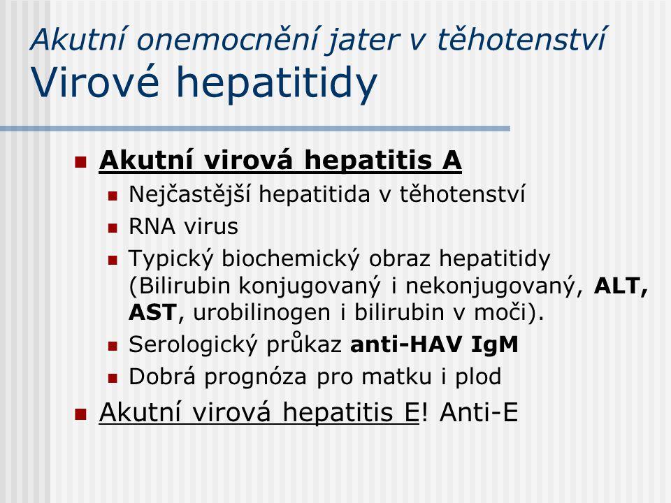 Akutní onemocnění jater v těhotenství Akutní virová hepatitis B DNA virus Diagnostika: HBsAg, anti-HBc IgM (akutní hepatitis).