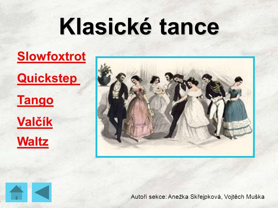 Klasické tance Quickstep Tango Valčík Waltz Autoři sekce: Anežka Skřejpková, Vojtěch Muška Slowfoxtrot