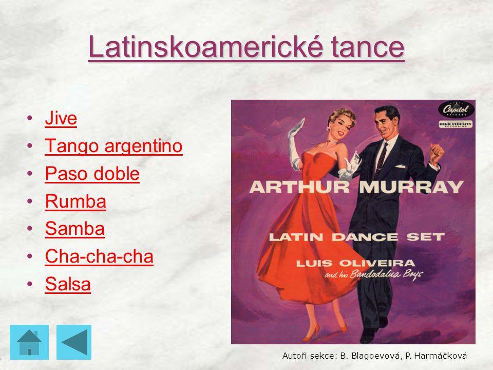 Latinskoamerické tance Jive Tango argentino Paso doble Rumba Samba Cha-cha-cha Salsa Autoři sekce: B. Blagoevová, P. Harmáčková