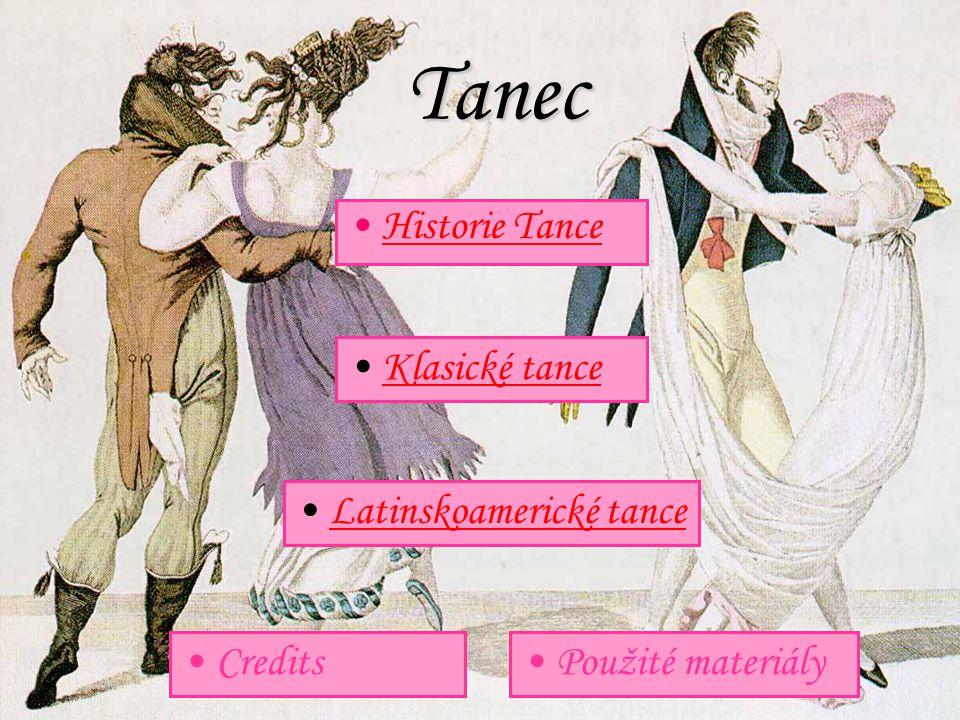 Tanec Historie Tance Klasické tance Latinskoamerické tance Credits Použité materiály