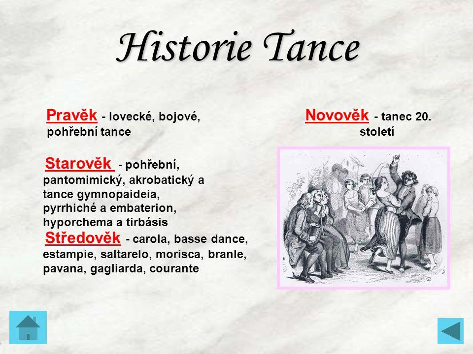 Historie Tance Pravěk - lovecké, bojové, pohřební tancePravěk Starověk - pohřební, pantomimický, akrobatický a tance gymnopaideia, pyrrhiché a embater