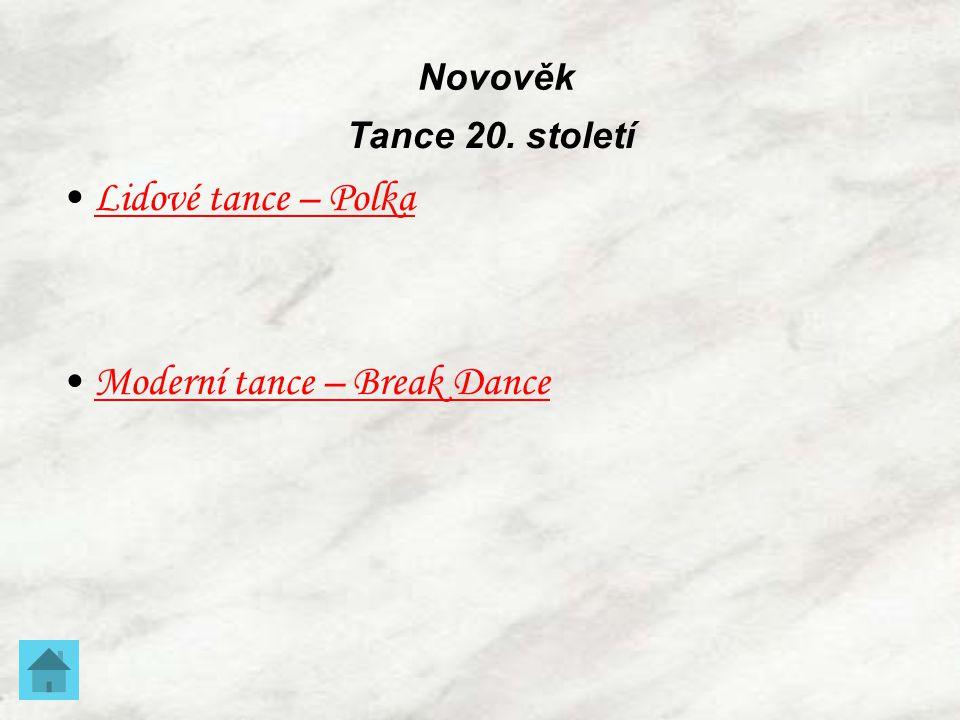 Novověk Lidové tance – Polka Moderní tance – Break Dance Tance 20. století