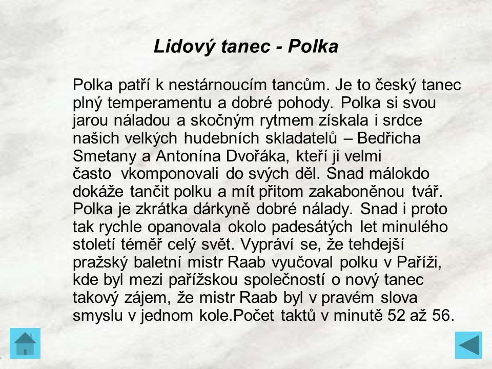 Polka patří k nestárnoucím tancům. Je to český tanec plný temperamentu a dobré pohody. Polka si svou jarou náladou a skočným rytmem získala i srdce na