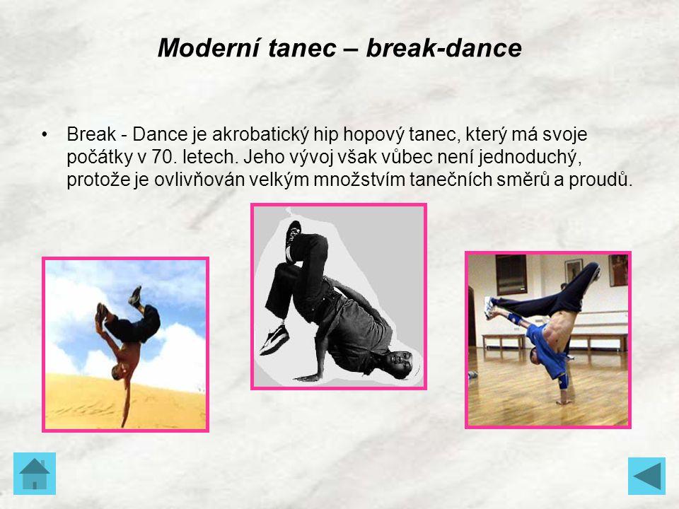 Moderní tanec – break-dance Break - Dance je akrobatický hip hopový tanec, který má svoje počátky v 70. letech. Jeho vývoj však vůbec není jednoduchý,
