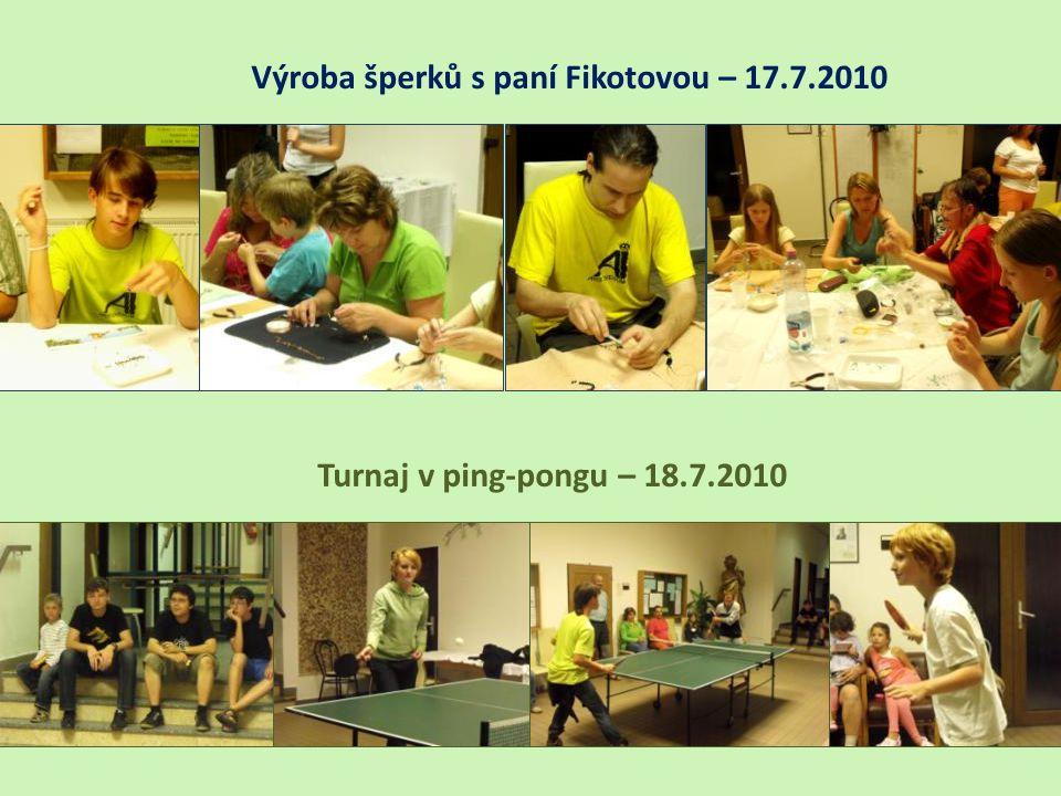 Výroba šperků s paní Fikotovou – 17.7.2010 Turnaj v ping-pongu – 18.7.2010