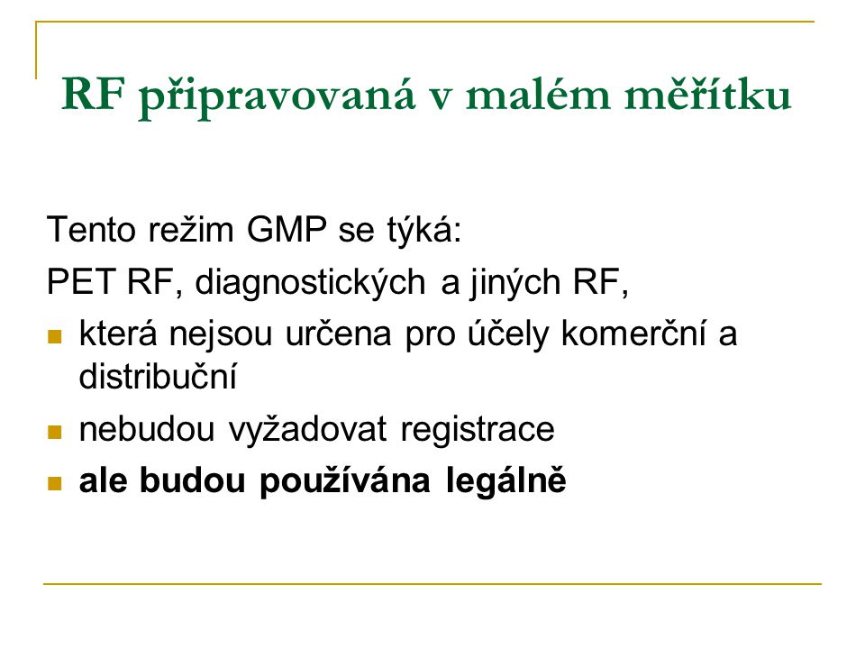 RF připravovaná v malém měřítku Tento režim GMP se týká: PET RF, diagnostických a jiných RF, která nejsou určena pro účely komerční a distribuční nebu