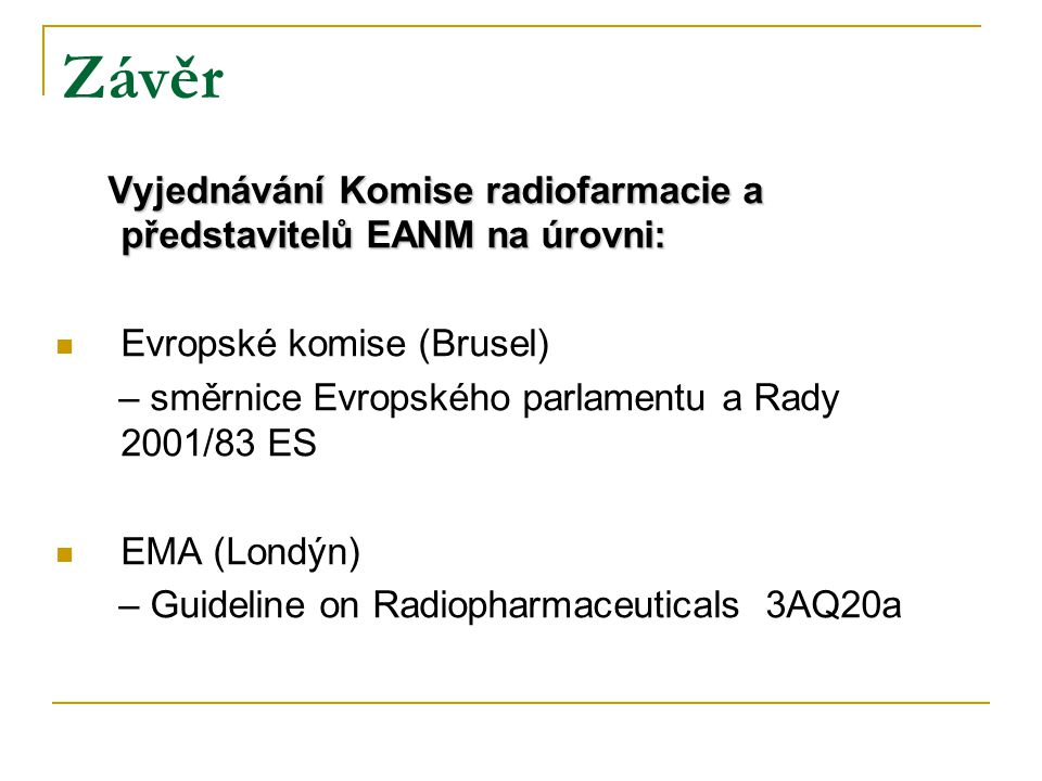 Závěr Vyjednávání Komise radiofarmacie a představitelů EANM na úrovni: Evropské komise (Brusel) – směrnice Evropského parlamentu a Rady 2001/83 ES EMA (Londýn) – Guideline on Radiopharmaceuticals 3AQ20a