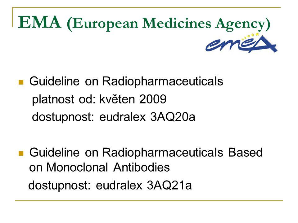 EMA ( European Medicines Agency) Guideline on Radiopharmaceuticals platnost od: květen 2009 dostupnost: eudralex 3AQ20a Guideline on Radiopharmaceutic