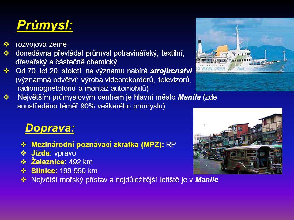 Průmysl:  Mezinárodní poznávací zkratka (MPZ): RP  Jízda: vpravo  Železnice: 492 km  Silnice: 199 950 km  Největší mořský přístav a nejdůležitější letiště je v Manile  rozvojová země  donedávna převládal průmysl potravinářský, textilní, dřevařský a částečně chemický  Od 70.