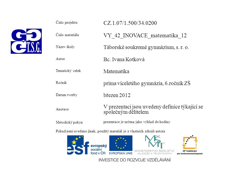 Číslo projektu CZ.1.07/1.500/34.0200 Číslo materiálu VY_42_INOVACE_matematika_12 Název školy Táborské soukromé gymnázium, s.