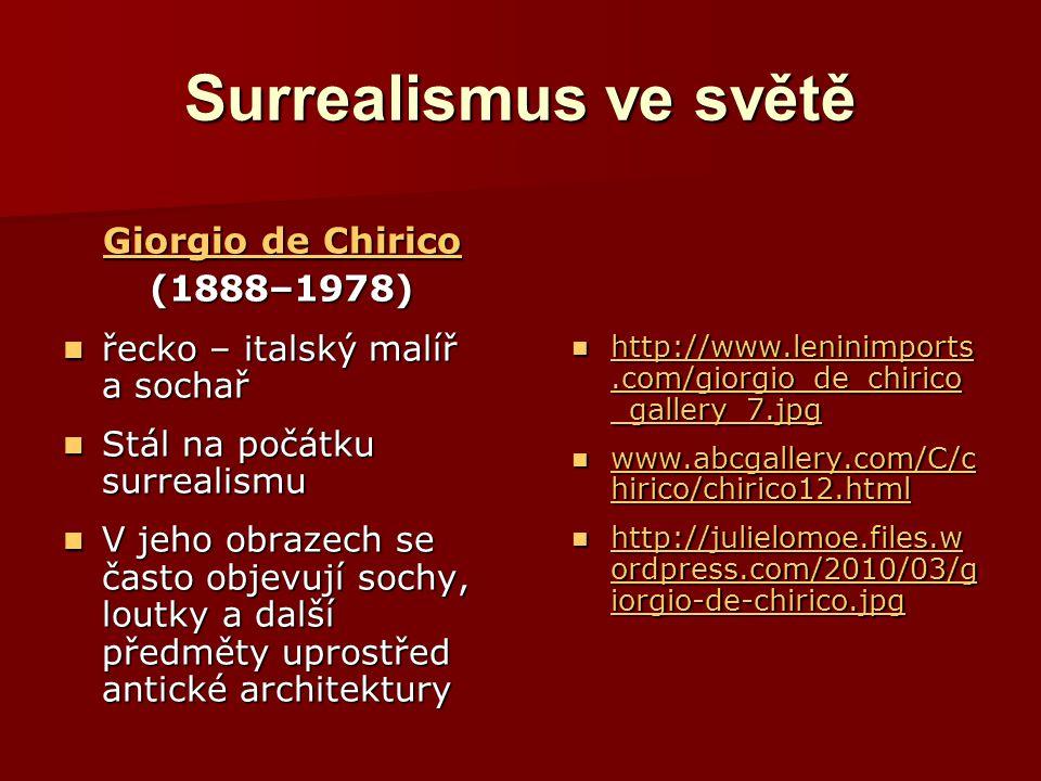 Surrealismus ve světě Giorgio de Chirico Giorgio de Chirico(1888–1978) řecko – italský malíř a sochař řecko – italský malíř a sochař Stál na počátku s
