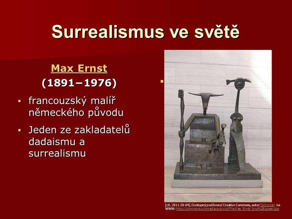 Surrealismus ve světě Max Ernst Max Ernst(1891−1976)  francouzský malíř německého původu  Jeden ze zakladatelů dadaismu a surrealismu http://bexyt.f
