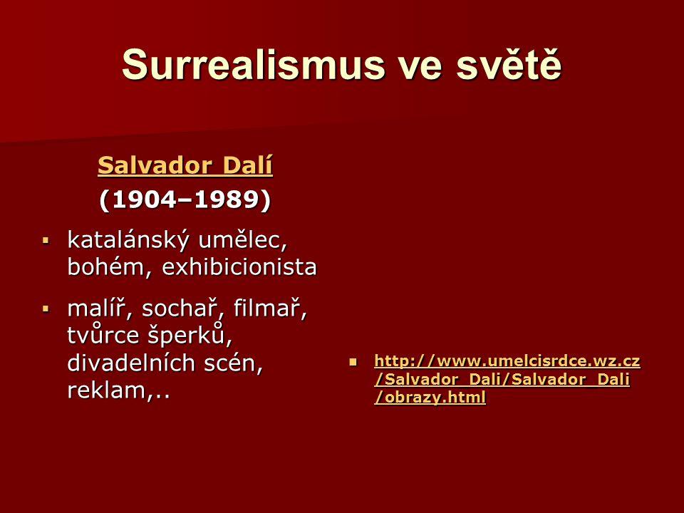 Surrealismus ve světě Salvador Dalí Salvador Dalí(1904–1989)  katalánský umělec, bohém, exhibicionista  malíř, sochař, filmař, tvůrce šperků, divadelních scén, reklam,..