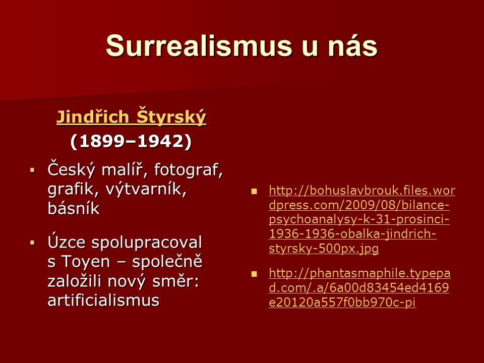 Surrealismus u nás Jindřich Štyrský Jindřich Štyrský(1899–1942)  Český malíř, fotograf, grafik, výtvarník, básník  Úzce spolupracoval s Toyen – spol