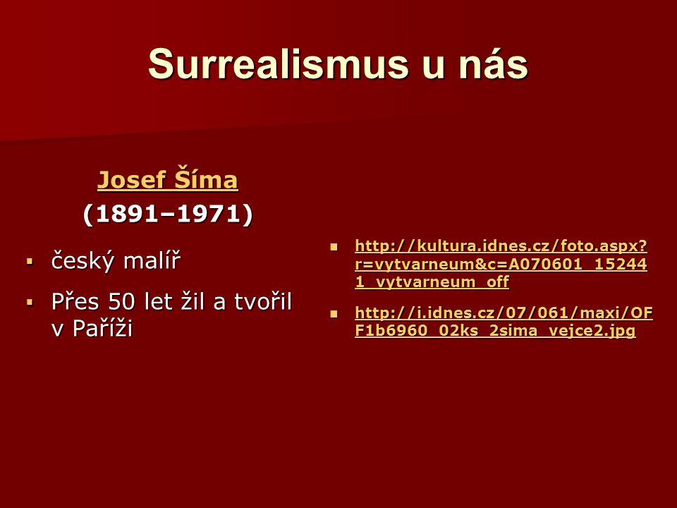 Surrealismus u nás Josef Šíma Josef Šíma(1891–1971)  český malíř  Přes 50 let žil a tvořil v Paříži http://kultura.idnes.cz/foto.aspx? r=vytvarneum&