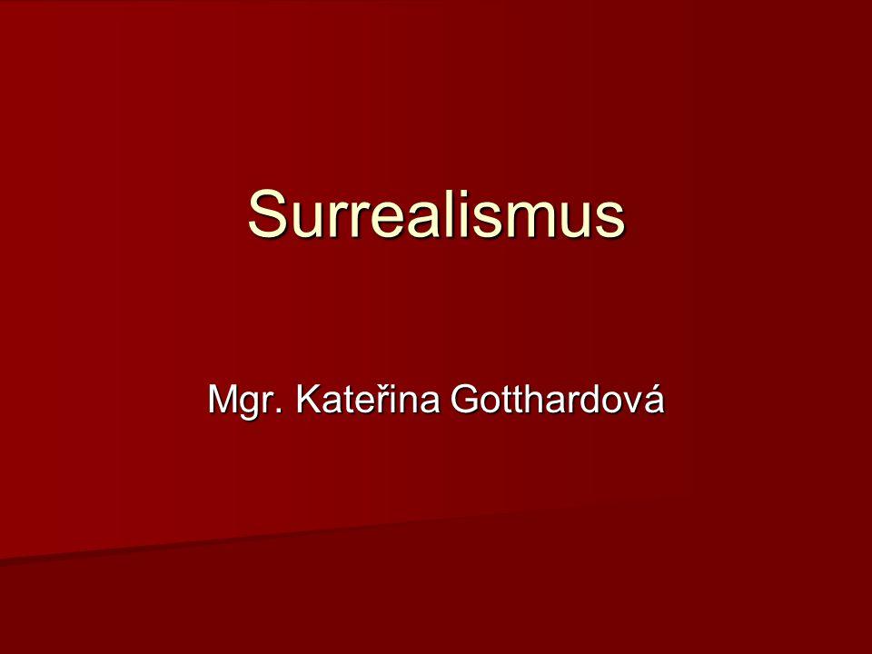 Surrealismus Mgr. Kateřina Gotthardová