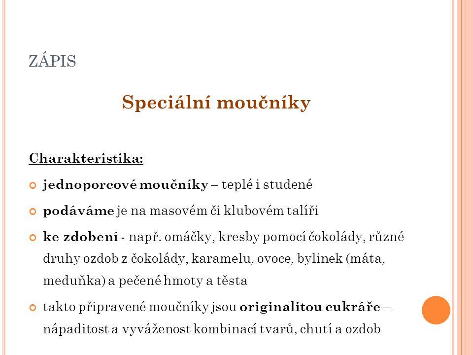 ZÁPIS Speciální moučníky Charakteristika: jednoporcové moučníky – teplé i studené podáváme je na masovém či klubovém talíři ke zdobení - např.