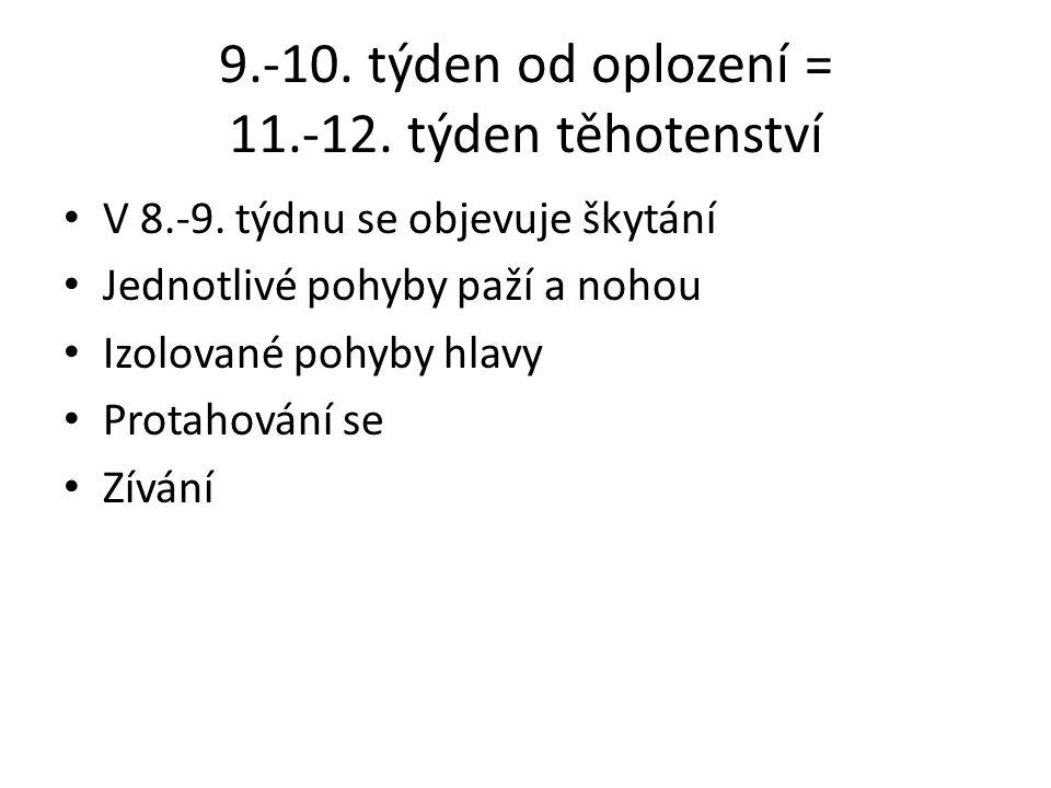 9.-10. týden od oplození = 11.-12. týden těhotenství V 8.-9. týdnu se objevuje škytání Jednotlivé pohyby paží a nohou Izolované pohyby hlavy Protahová