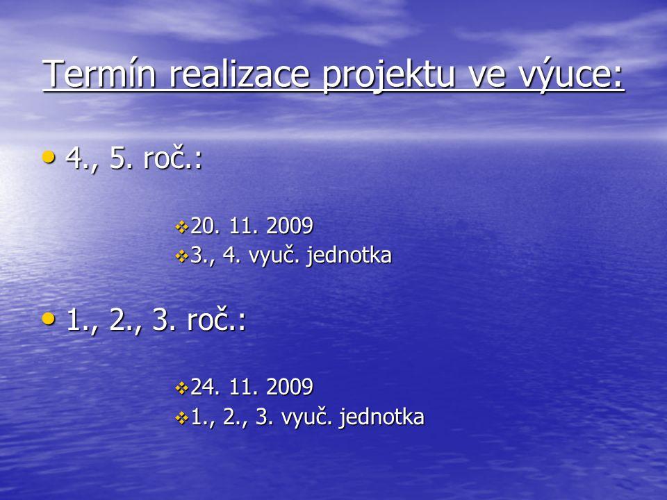 Termín realizace projektu ve výuce: 4., 5. roč.: 4., 5. roč.:  20. 11. 2009  3., 4. vyuč. jednotka 1., 2., 3. roč.: 1., 2., 3. roč.:  24. 11. 2009