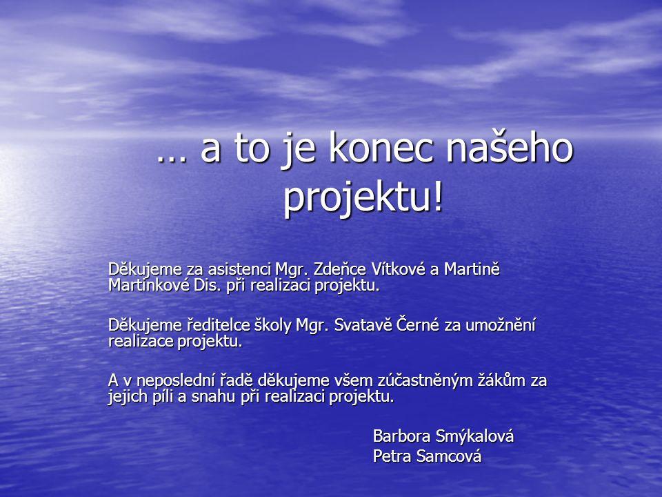 … a to je konec našeho projektu! Děkujeme za asistenci Mgr. Zdeňce Vítkové a Martině Martinkové Dis. při realizaci projektu. Děkujeme ředitelce školy
