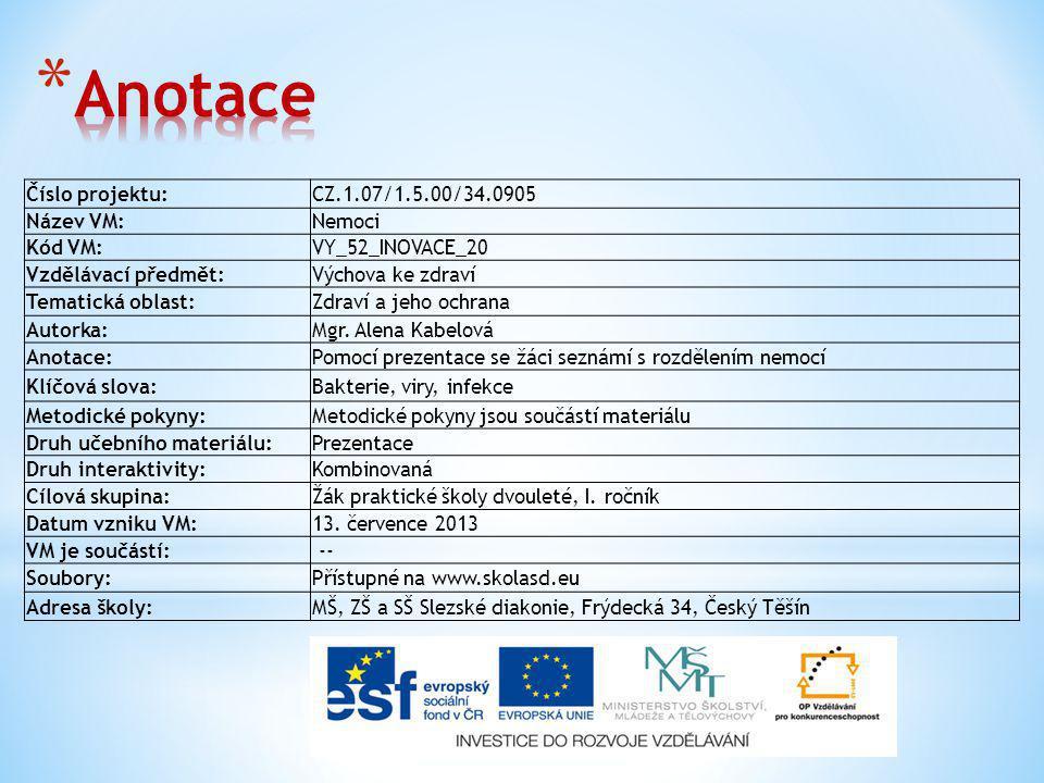 Číslo projektu:CZ.1.07/1.5.00/34.0905 Název VM:Nemoci Kód VM:VY_52_INOVACE_20 Vzdělávací předmět:Výchova ke zdraví Tematická oblast:Zdraví a jeho ochrana Autorka:Mgr.