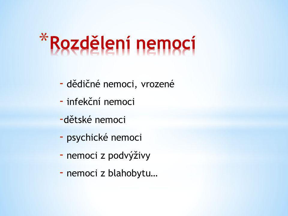 - dědičné nemoci, vrozené - infekční nemoci - dětské nemoci - psychické nemoci - nemoci z podvýživy - nemoci z blahobytu…