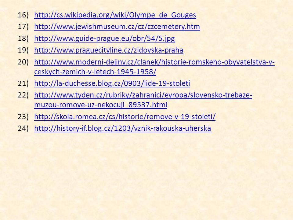 16)http://cs.wikipedia.org/wiki/Olympe_de_Gougeshttp://cs.wikipedia.org/wiki/Olympe_de_Gouges 17)http://www.jewishmuseum.cz/cz/czcemetery.htmhttp://ww