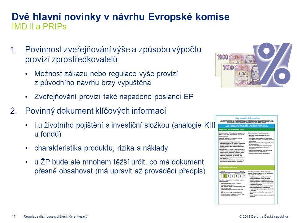 17© 2013 Deloitte Česká republika Dvě hlavní novinky v návrhu Evropské komise IMD II a PRIPs 1.Povinnost zveřejňování výše a způsobu výpočtu provizí z