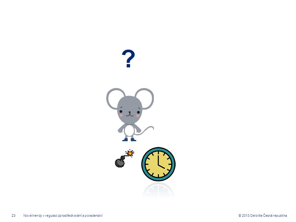 23© 2013 Deloitte Česká republika ? Nové trendy v regulaci zprostředkování a poradenství