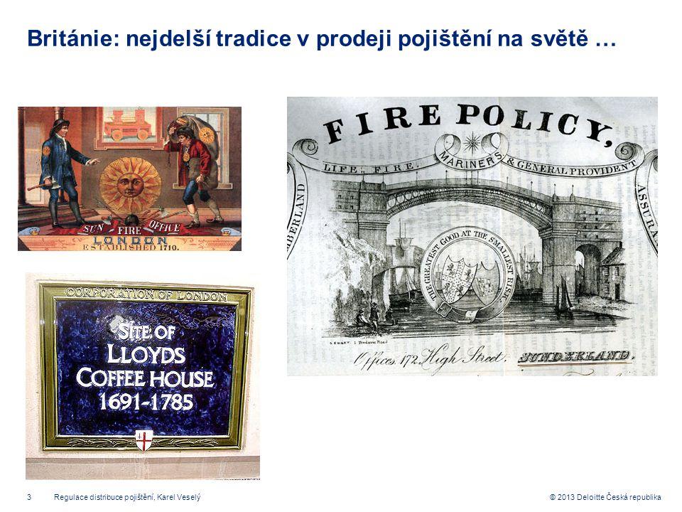 14© 2013 Deloitte Česká republika Úplný zákaz provizí Případ Nizozemska a Austrálie Od 1.