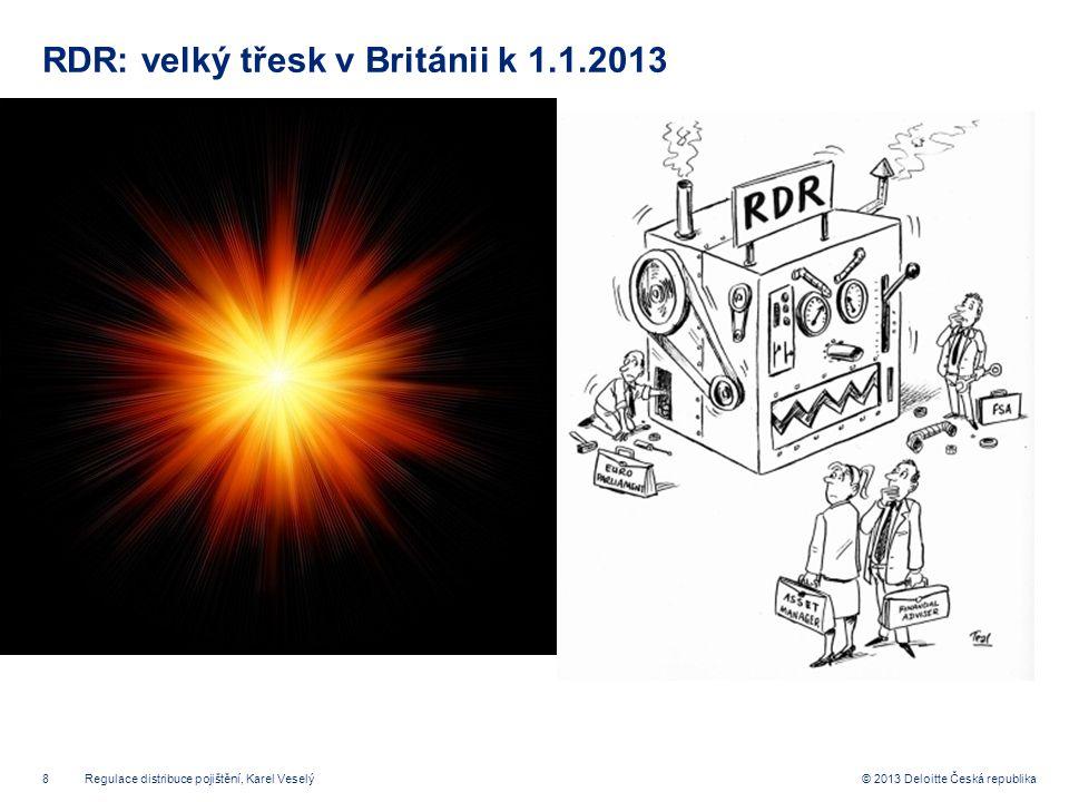 8© 2013 Deloitte Česká republika RDR: velký třesk v Británii k 1.1.2013 Regulace distribuce pojištění, Karel Veselý