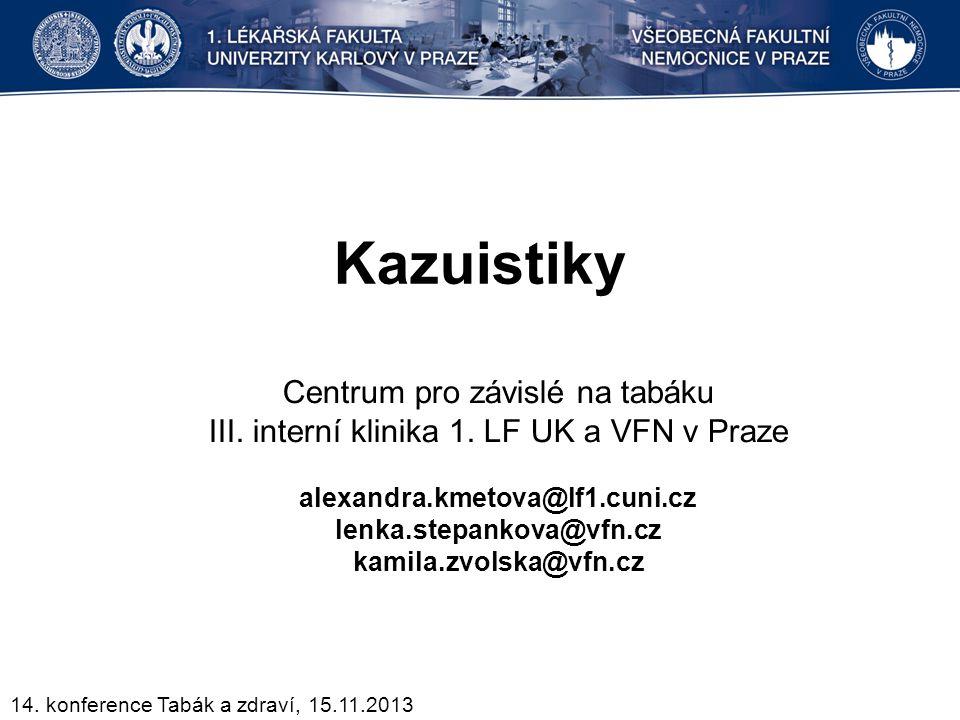 Kazuistiky Centrum pro závislé na tabáku III. interní klinika 1. LF UK a VFN v Praze alexandra.kmetova@lf1.cuni.cz lenka.stepankova@vfn.cz kamila.zvol