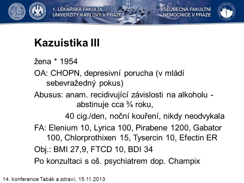 Kazuistika III žena * 1954 OA: CHOPN, depresivní porucha (v mládí sebevražedný pokus) Abusus: anam. recidivující závislosti na alkoholu - abstinuje cc