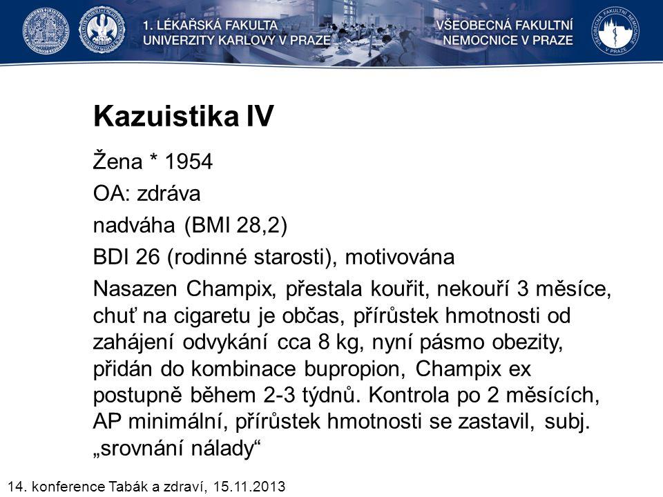 Kazuistika IV Žena * 1954 OA: zdráva nadváha (BMI 28,2) BDI 26 (rodinné starosti), motivována Nasazen Champix, přestala kouřit, nekouří 3 měsíce, chuť