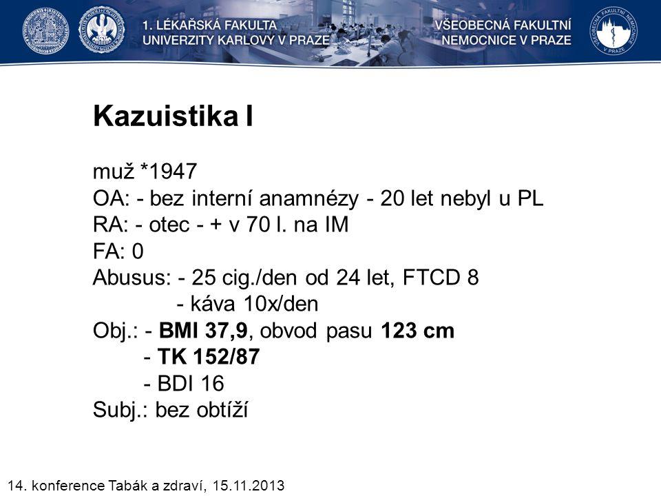 Kazuistika I muž *1947 OA: - bez interní anamnézy - 20 let nebyl u PL RA: - otec - + v 70 l. na IM FA: 0 Abusus: - 25 cig./den od 24 let, FTCD 8 - káv