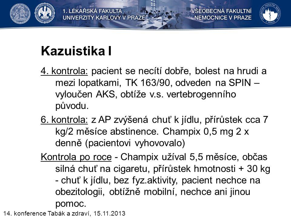 Kazuistika I 4. kontrola: pacient se necítí dobře, bolest na hrudi a mezi lopatkami, TK 163/90, odveden na SPIN – vyloučen AKS, obtíže v.s. vertebroge